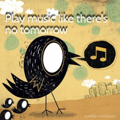 Play music like there's no tomorrow