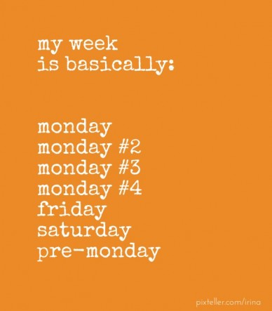 My week is basically: monday monday #2 monday #3 monday #4 friday saturday pre-monday