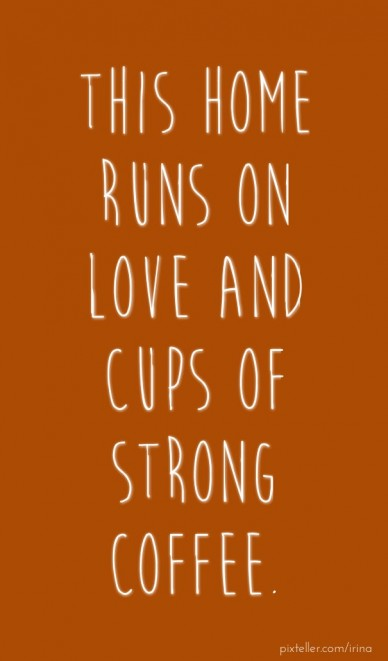 This home runs on love and cups of strong coffee.