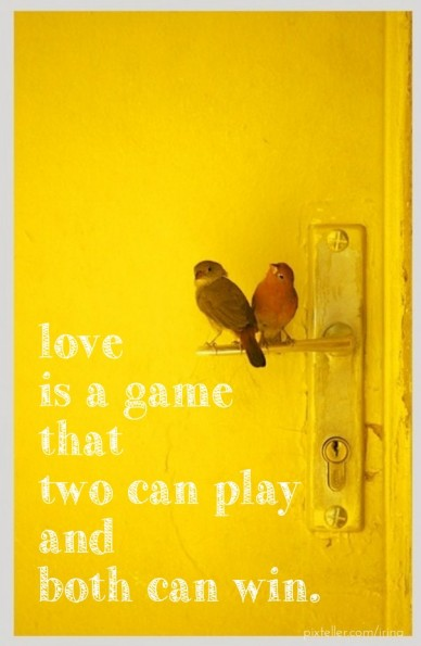 Love is a game that two can play and both can win.