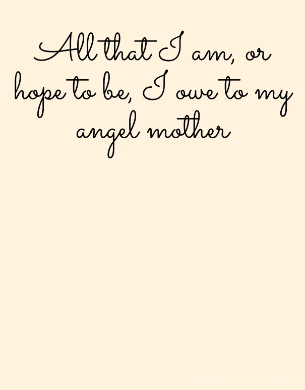All That I Am Or Hope To Be I Owe Image Customize Download It
