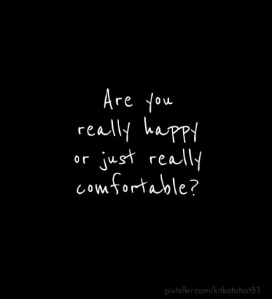 Are you really happyor just reallycomfortable?