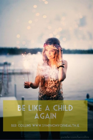 Be like a child again ber collins www.symphonyofhealth.ie