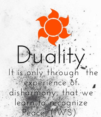 It is only through the experience of disharmony, that we learn to recognize peace. (iws) duality