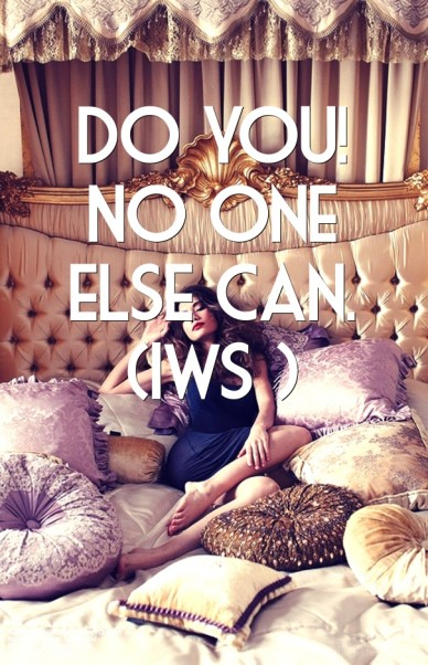 Do you! no one else can. (iws )