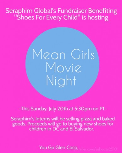 Mean girls movie night -this sunday, july 20th at 5:30pm on p1- seraphim's interns will be selling pizza and baked goods. proceeds will go to buying new shoes for children in