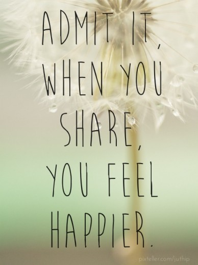 Admit it, when you share, you feel happier.