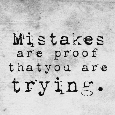Mistakes are proof thatyou are trying.