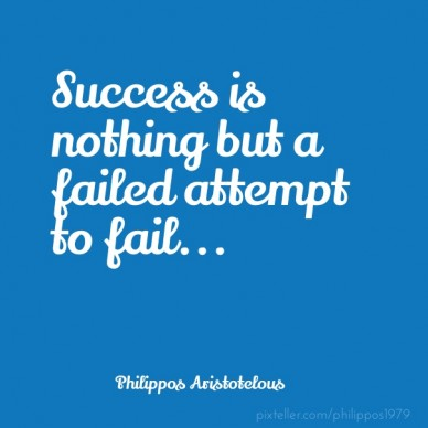 Success is nothing but a failed attempt to fail... philippos aristotelous
