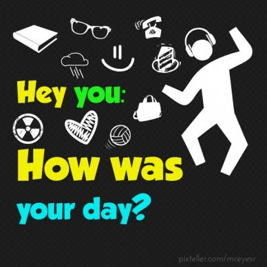Hey you: how was your day?