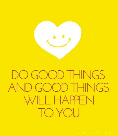 Do good things and good thingswill happen to you
