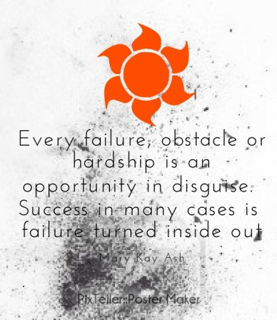 Every failure, obstacle or hardship is an opportunity in disguise. success in many cases is failure turned inside out mary kay ash pixteller::poster maker