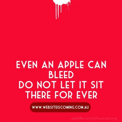 Even an apple can bleed do not let it sit there for ever www.websiteiscoming.com.au