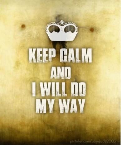 Keep calm andi will do my way