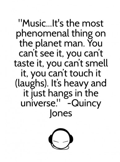 """""""music...it's the most phenomenal thing on the planet man. you can't see it, you can't taste it, you can't smell it, you can't touch it (laughs). it's heavy and it just hangs"""