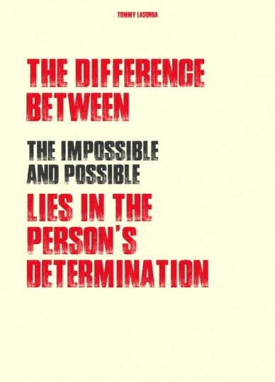 The difference between the impossible and possible lies in the person's determination tommy lasorda