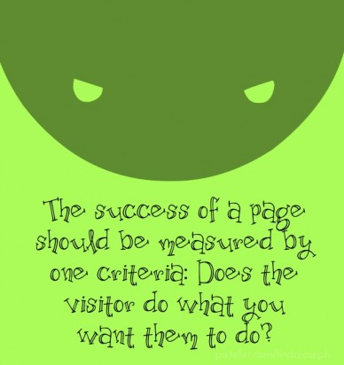 The success of a page should be measured by one criteria: does the visitor do what you want them to do?