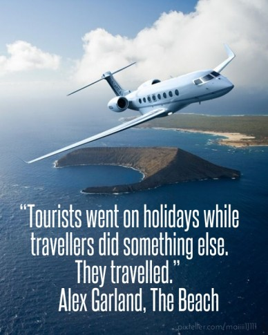 """tourists went on holidays while travellers did something else. they travelled."" ― alex garland, the beach"