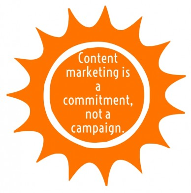 Content marketing is a commitment, not a campaign.