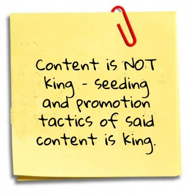 Content is not king – seeding and promotion tactics of said content is king.
