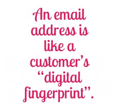 "An email address is like a customer's ""digital fingerprint""."