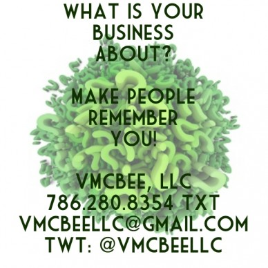 What is your business about? make make people remember you! vmcbee, llc786.280.8354 txtvmcbeellc@gmail.comtwt: @vmcbeellc