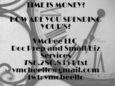 Time is money? how are you spending your's? vmcbee llc doc prep and small biz services 786.280.8354 txt vmcbeellc@gmail.com twt: vmcbeellc