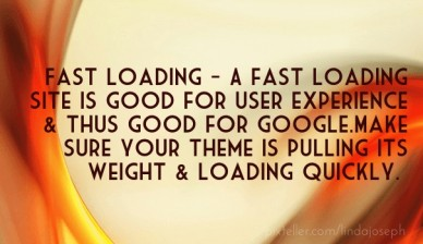 Fast loading - a fast loading site is good for user experience & thus good for google.make sure your theme is pulling its weight & loading quickly.