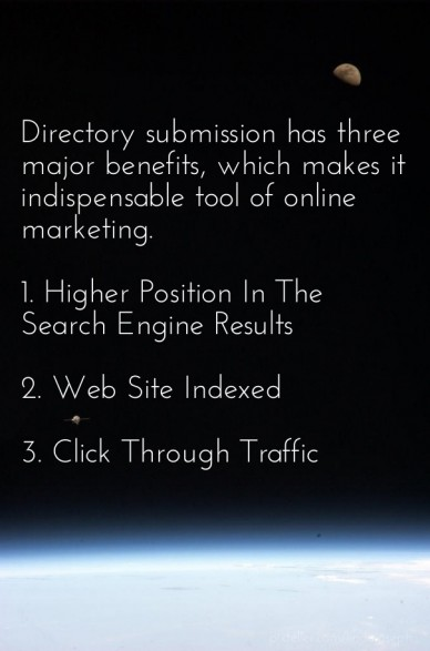 Directory submission has three major benefits, which makes it indispensable tool of online marketing. 1. higher position in the search engine results 2. web site indexed 3. cl