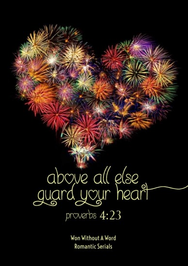 Above all else guard your heart proverbs 4:23 won without a word romantic serials