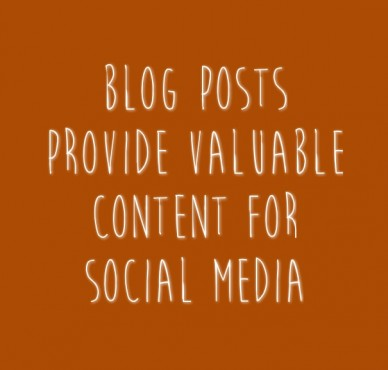 Blog posts provide valuable content for social media