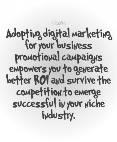 Adopting digital marketing for your business promotional campaigns empowers you to generate better roi and survive the competition to emerge successful in your niche industry.