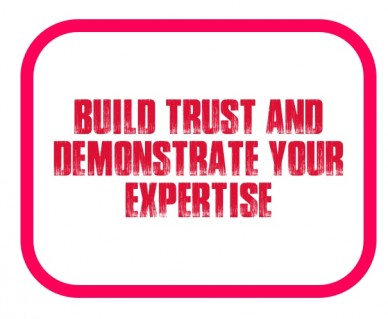 Build trust and demonstrate your expertise