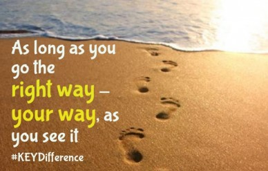 As long as you go the right way - your way, as you see it #keydifference