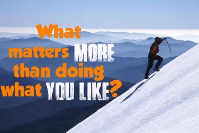 What matters morethan doing what you like?