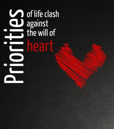 Priorities of life clash against the will of heart