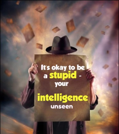 It's okay to be a stupid -your intelligenceunseen