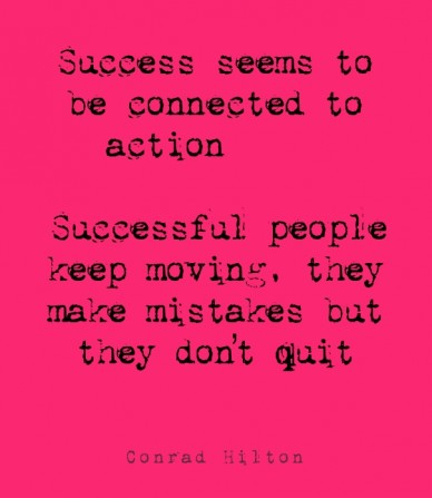 Success seems to be connected to action successful people keep moving, they make mistakes but they don't quit conrad hilton