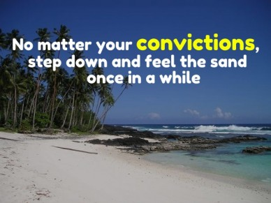 No matter your convictions, step down and feel the sand once in a while