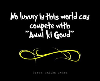 "No luxury in this world can compete with ""ammi ki goud"" syeda wajiha zehra"