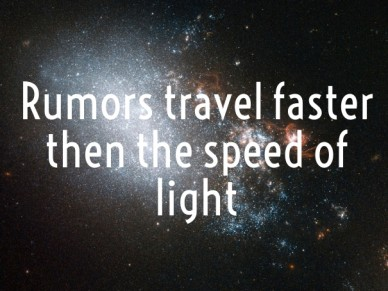 Rumors travel faster then the speed of light