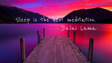 Sleep is the best meditation. - dalai lama
