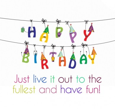 Just live it out to the fullest and have fun! RePix to make your own Happy Birthday poster