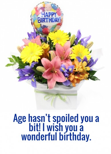 Age hasn't spoiled you a bit! i wish you a wonderful birthday.
