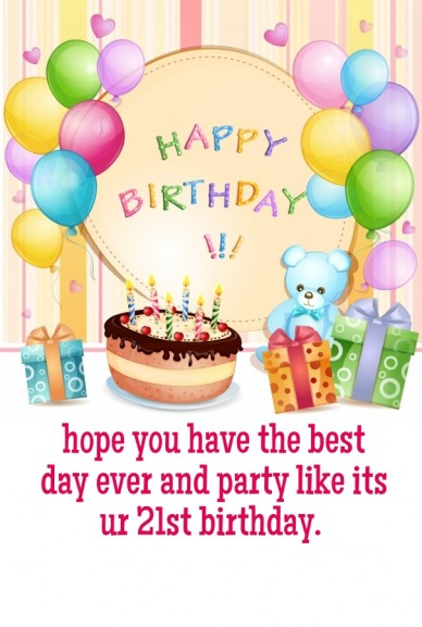 Hope you have the best day ever and party like its ur 21st birthday.