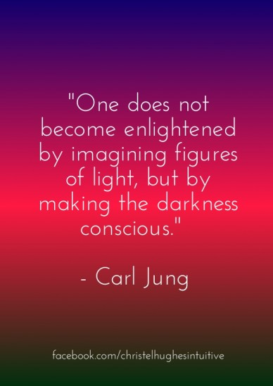 """one does not become enlightened by imagining figures of light, but by making the darkness conscious."" - carl jung facebook.com/christelhughesintuitive"