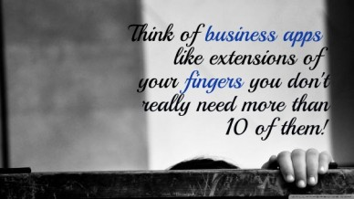 Think of business apps like extensions of your fingers you don'treally need more than 10 of them!