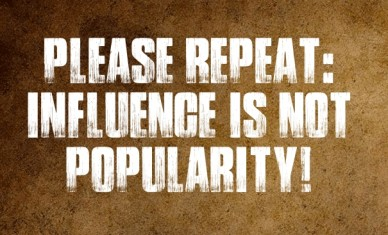 Please repeat: influence is not popularity!