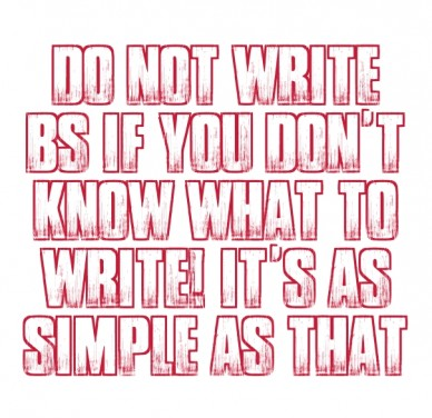 Do not write bs if you don't know what to write! it's as simple as that