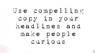 Use compelling copy in your headlines and make people curious